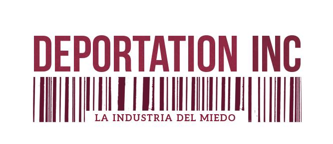 DEPORTATION INC - La industria del miedo